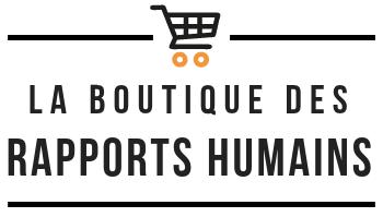 La boutique des Rapports Humains